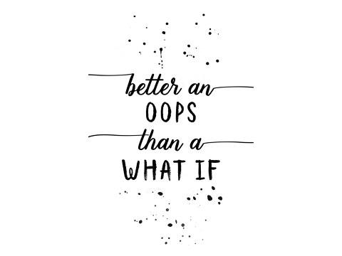 Better an ups that a what if