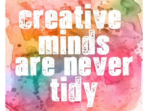 Creative Minds Are Never Tidy