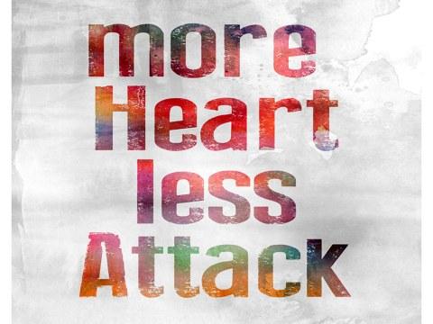 More Heart Less Attack Motiv